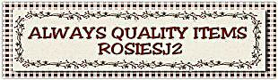 ALWAYS QUALITY ITEMS  ROSIESJ2